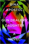Gun Dealers' Daughter: A Novel - Gina Apostol