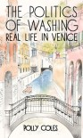 The Politics of Washing: Real Life in Venice - Polly Coles
