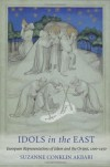 Idols in the East: European Representations of Islam and the Orient, 1100-1450 - Suzanne Conklin Akbari