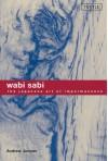 Wabi Sabi: The Japanese Art of Impermanence - Andrew Juniper