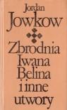 Zbrodnia Iwana Belina i inne utwory - Jordan Jowkow