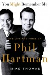 You Might Remember Me: The Life and Times of Phil Hartman - Mike Thomas