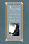 Femininity to Feminism: Women and Literature in the Nineteenth Century - Susan Rubinow Gorsky