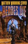 Heroes Die (Overworld, #1) - Matthew Stover