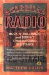 Guerrilla Radio: Rock 'N' Roll Radio and Serbia's Underground Resistance - Matthew Collin
