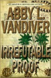 Irrefutable Proof: Sequel to In the Beginning - Abby L. Vandiver