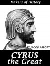 CYRUS THE GREAT - Makers of History [Illustrated] - JACOB ABBOTT