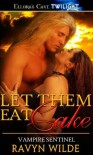 Let Them Eat Cake  - Ravyn Wilde