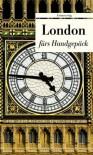 London fürs Handgepäck: Geschichten und Berichte - Ein Kulturkompass - Holger Ehling