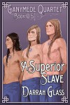 A Superior Slave (Ganymede Quartet Book 0.5) - Darrah Glass