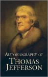 Autobiography of Thomas Jefferson - Thomas Jefferson