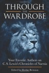 Through the Wardrobe: Your Favorite Authors on C.S. Lewis' Chronicles of Narnia -