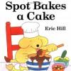 Spot Bakes a Cake - Eric Hill