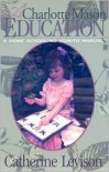 A Charlotte Mason Education: A Home Schooling How-To Manual - Catherine Levison