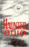 Haunted Ohio: Ghostly Tales from the Buckeye State - Chris Woodyard