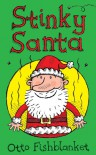 Stinky Santa: A Very Smelly Christmas E-book for Kids - Otto Fishblanket, Gerald Hawksley