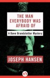 The Man Everybody Was Afraid Of (The Dave Brandstetter Mysteries) - Joseph Hansen