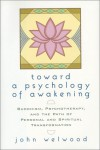Toward a Psychology of Awakening: Buddhism, Psychotherapy and the Path of Personal and Spiritual Transformation - John Welwood