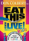 Eat This And Live For Kids: Simple, Healthy Food & Restaurant Choices that Your Kids  Will LOVE! - Don Colbert