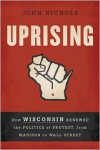 Why Wisconsin Matters: How One State's Refusal to Bend to Corporate Power and Right-Wing Politics Could Transform American Democracy - John Nichols