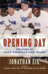 Opening Day: The Story of Jackie Robinson's First Season - Jonathan Eig