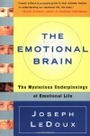 The Emotional Brain: The Mysterious Underpinnings of Emotional Life - Joseph LeDoux