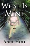 What is Mine - Anne Holt