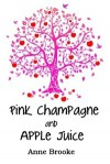 Pink Champagne And Apple Juice - Anne Brooke