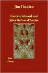 Jim L'Indien - Gustave Aimard, Jules Berlioz D'Auriac