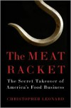 The Meat Racket: The Secret Takeover of America's Food Business - Christopher   Leonard