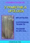 Z pamiętnika ufologa. Implantologia, zastosowania technik PSI,  polowanie na UFO i inne... - Kazimierz Bzowski