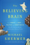 The Believing Brain: From Ghosts and Gods to Politics and Conspiracies How We Construct Beliefs and Reinforce Them as Truths - Michael Shermer