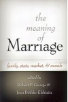 The Meaning Of Marriage: Family, State, Market, And Morals - Robert P. George, Jean Bethke Elshtain