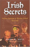 Irish Secrets: German Espionage in Ireland 1939-1945 - Mark M. Hull
