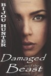 Damaged and the Beast - Bijou Hunter