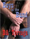 Boys in the Band - B.A. Tortuga
