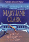 Let Me Whisper in Your Ear - Mary Jane Clark