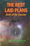 The Best Laid Plans: Birth of the Starclan - James W.  McAllister