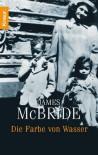 Die Farbe Von Wasser. Erinnerungen - James McBride