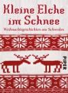 Kleine Elche im Schnee: Weihnachtsgeschichten aus Schweden - Holger Wolandt, Hedwig M. Binder, Susanne Dahmann, Annika Krummacher
