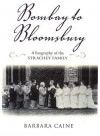 Bombay To Bloomsbury: A Biography Of The Strachey Family - Barbara Caine
