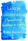 Lekcje umierania. Prawdziwa historia o życiu - Erika Hayasaki