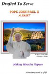 Drafted To Serve Pope John Paul II A Saint Making Miracles Happen - JD