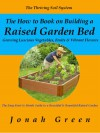 The How to Book on Building a Raised Garden Bed: Growing Luscious Vegetables, Fruits & Vibrant Flowers / The Thriving Soil System (The Jonah Green Gardening Series) - Jonah Green
