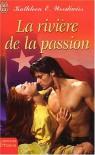 La Rivière de la passion - Kathleen E. Woodiwiss