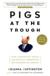Pigs at the Trough - Arianna Huffington