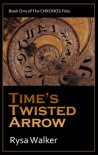 Time's Twisted Arrow: Book One of the CHRONOS Files - C. Walniuk