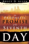 The Prophetic Promise of the Seventh Day: The Fulfillment of Every Covenant Promise - Bruce Allen