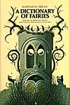 A Dictionary of Fairies: Hobgoblins, Brownies, Bogies and Other Supernatural Creatures - Katherine Briggs
