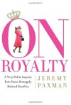 On Royalty: A Very Polite Inquiry into Some Strangely Related Families - Jeremy Paxman